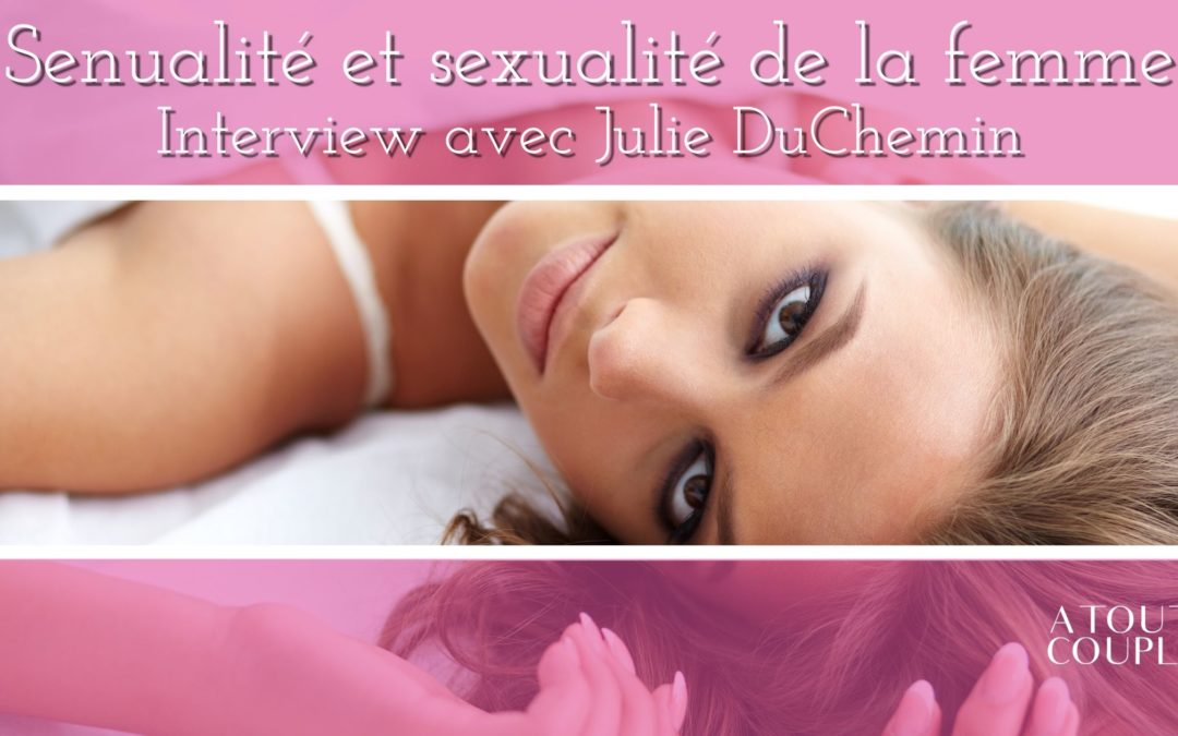 """Interview Julie du Chemin : """"Sensualité et Sexualité"""""""