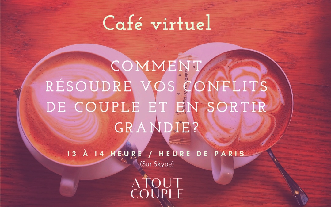 Café Coup de Coeur Virtuel le mardi 4 avril : Comment résoudre vos conflits de couple et en sortir grandie !