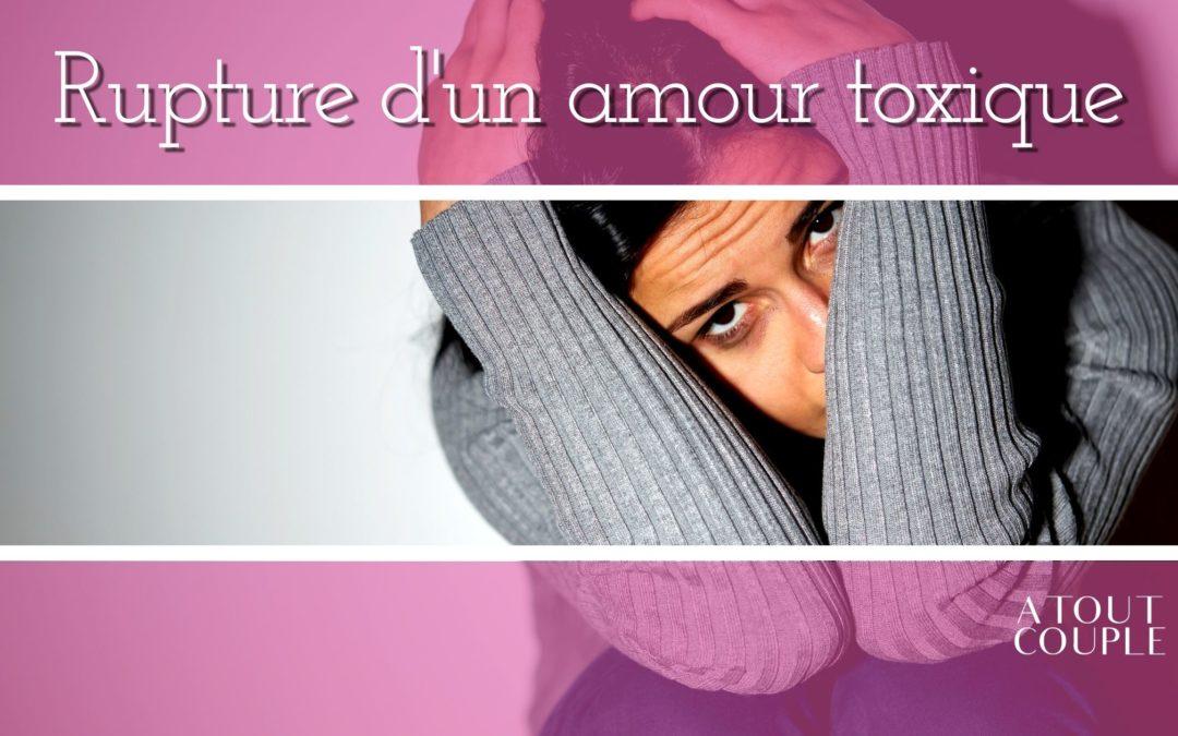 Rupture d'un amour toxique – Comment en sortir ?